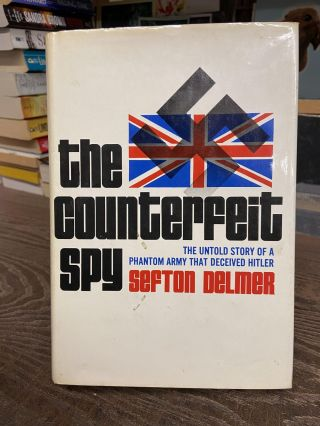 The Counterfeit Spy. Sefton Delmer
