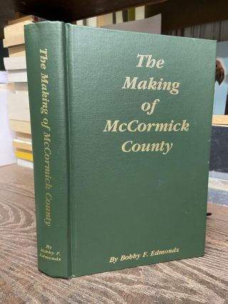 The Making of McCormick County. Bobby F. Edmonds