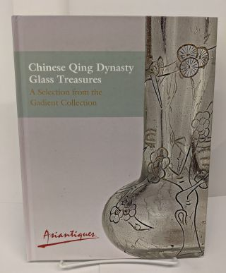 Chinese Qing Dynasty Glass Treasures: A Selection from the Gadient Collection