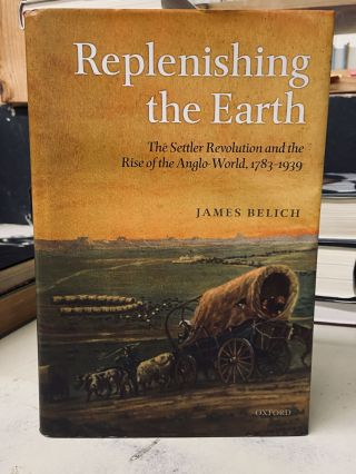 Replenishing the Earth: The Settler Revolution and the Rise of the Anglo-Word, 1783-1939. James...