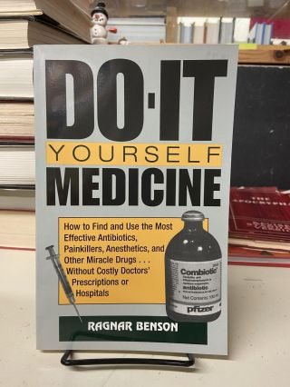 Do-It Yourself Medicine: How To Find And Use The Most Effective Antibiotics, Painkillers,...