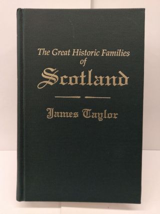 The Great Historic Families of Scotland. James Taylor