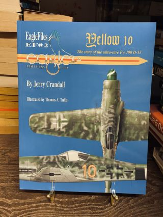 Yellow 10: Story of the ultra-rate Fw 190 D-13 (EagleFiles EF #2). Jerry Crandall