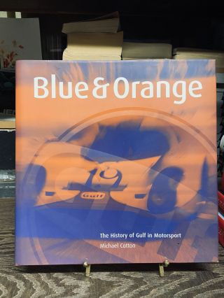 Blue & Orange: The History of Gulf in Motorsport. Michael Cotton