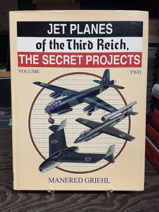 Jet Planes of the Thrid Reich, The Secret Projects (Volume Two). Manered Griehl