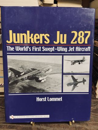 Junkers Ju 287: The World's First Swept-Wing Jet Aircraft. Horst Lommel