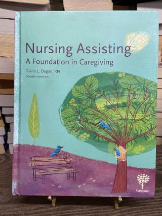 Nursing Assisting: A Foundation in Caregiving (Fourth Edition). Diana L. Dugan