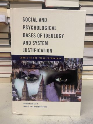 Social and Psychological Bases of Ideology and System Justification (Series in Political...