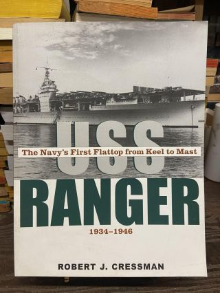 USS Ranger, 1934-1946: The Navy's First Flattop from Keel to Market. Robert J. Cressman