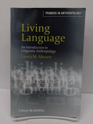Living Language: An Introduction to Linguistic Anthropology. Laura Ahearn