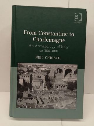 From Constantine to Charlemagne: An Archaeology of Italy AD 300–800. Neil Christie