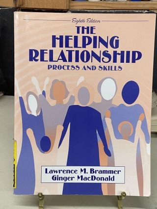 The Helping Relationship: Process and Skills (Eighth Edition). Lawrence M. Brammer, Ginger MacDonald
