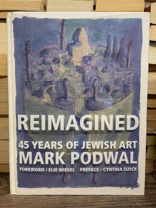 Reimagined: 45 Years of Art. Mark Podwal