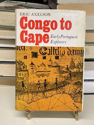 Congo to Cape: Early Portuguese Explorers. Eric Axelson