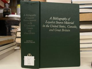 A Bibliography of Loyalist Source Material in the United States, Canada, and Great Britain....
