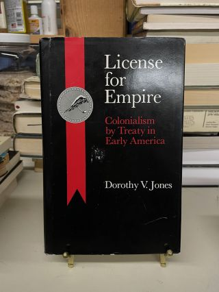 License for Empire: Colonialism by Treaty in Early America. Dorothy V. Jones