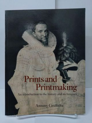 Prints and Printmaking: An Introduction to the History and Techniques. Antony Griffiths