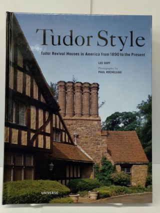 Tudor Style: Tudor Revival Houses in America from 1890 to the Present. Lee Goff