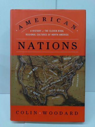 American Nations: A History of the Eleven Rival Regional Cultures of North America. Colin Woodard