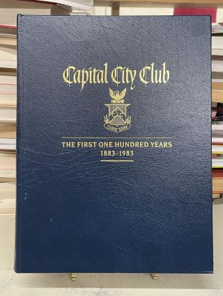Capital City Club, The First One Hundred Years, 1883-1983. James C. Bryant