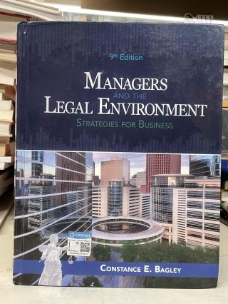 Managers and the Legal Environment: Strategies for Business (Ninth Edition). Constance E. Bagley