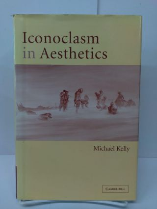 Iconoclasm in Aesthetics. Michael Kelly