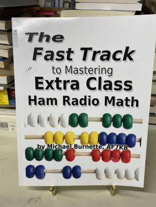 The Fast Track to Mastering Extra Class Ham Radio Math. Michael Burnette