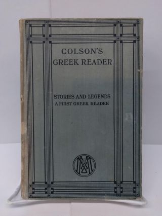 Colson's Greek Reader: Stories and Legends; A First Greek Reader. F. H. Colson