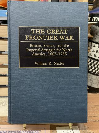 The Great Frontier War: Britain, France, and the Imperial Struggle for North America, 1607-1755....