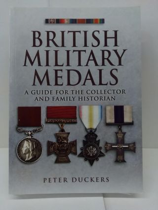 British Military Medals: A Guide for the Collector and Family Historian. Peter Duckers
