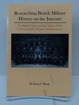 Researching British Military History on the Internet: The British Army and the Armies of the...