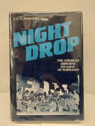 Night Drop: The American Airborne Invasion of Normandy. S. L. A. Marshall