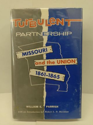 Turbulent Partnership: Missouri and The Union 1861-1865. William Parrish