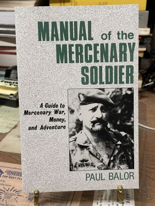 Manual of the Mercenary Soldier: A Guide to Mercenary War, Money, and Adventure. Paul Balor
