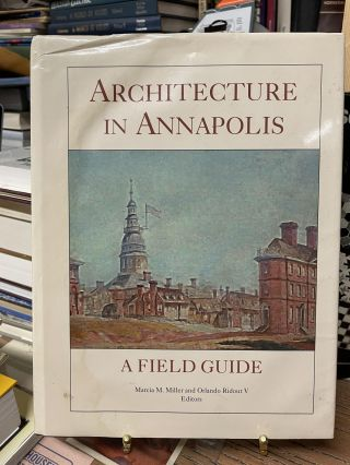 Architecture in Annapolis. Marcia M. Miller, Orlando V. Ridout
