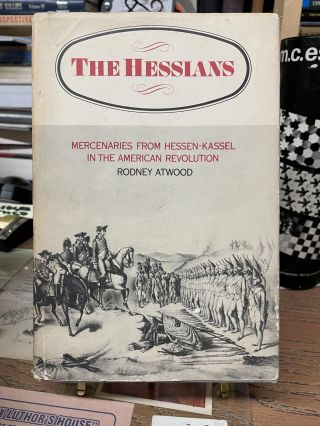 The Hessians: Mercenaries from Hessen-Kassel in the American Revolution. Rodney Atwood