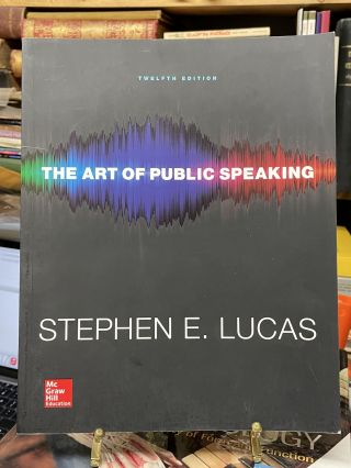 The Art of Public Speaking (Twelfth Edition). Stephen E. Lucas