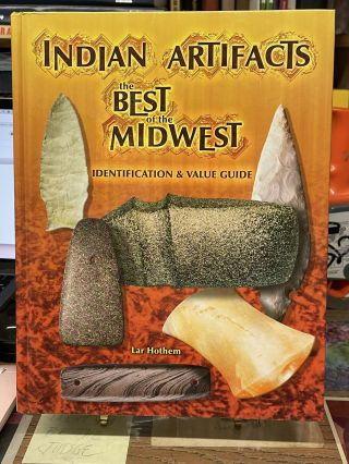 Indian Artifacts: The Best of the Midwest- Identification & Value Guide. Lar Hothem
