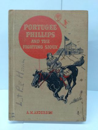 Portugee Phillips and the Fighting Sioux. A. M. Anderson
