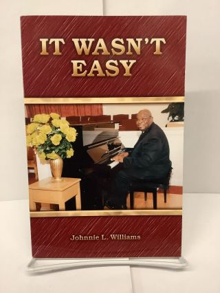 It Wasn't Easy. Johnnie L. Williams