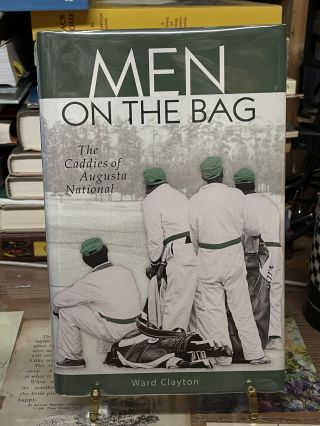 Men on the Bag: The Caddies of Augusta National. Ward Clayton