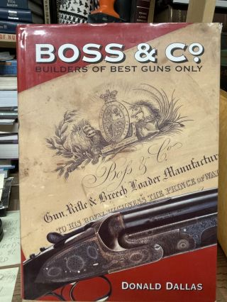 Boss & Co.: Builders of Best Guns Only. Donald Dallas