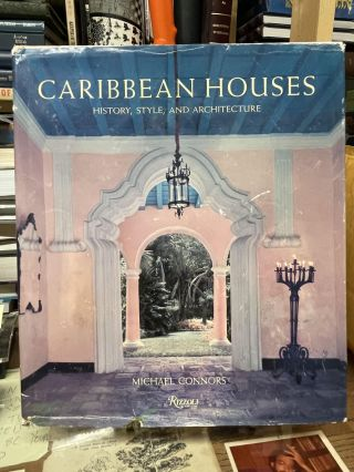 Caribbean Houses: History, Style, and Architecture. Michael Connors