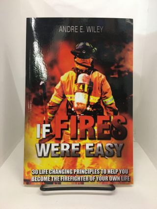 If fires Were Easy. Andre E. Wiley