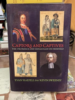 Captors and Captives: The 1704 French and Indian Raid on Deerfield. Evan Haefelli, Keving Sweeney