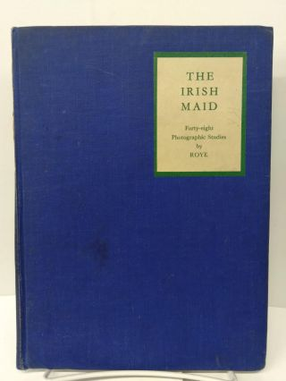 The Irish Maid: 48 Photographic Studies by Roye. Roye