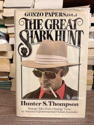The Great Shark Hunt: Strange Tales from a Strange Time (Gonzo Papers, Vol. 1). Hunter S. Thompson