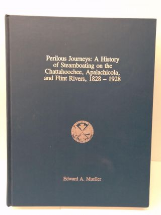 Perilous Journeys: A History of Steamboating on the Chattahoochee, Apalachicola and Flint Rovers,...