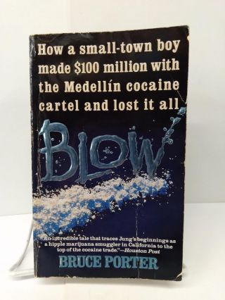 Blow: How a Small-Town Boy Made $100 Million With the Medellin Cocaine Cartel and Lost It All....
