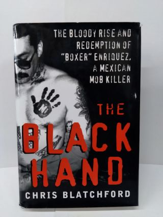 "The Black Hand: The Bloody Rise and Redemption of ""Boxer"" Enriquez, a Mexican Mob Killer. Chris..."
